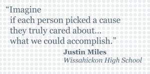 Imagine if each person picked a cause they truly cared about…what we could accomplish. ~Justin Miles